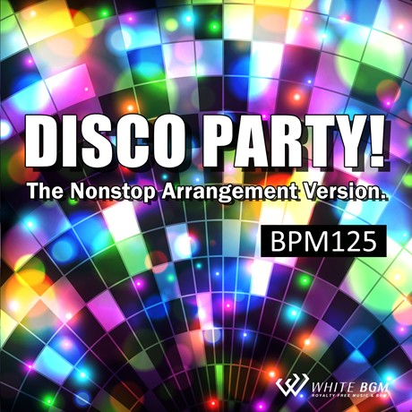 ディスコパーティー! The Nonstop Arrangement Version. -BPM125-(4061)