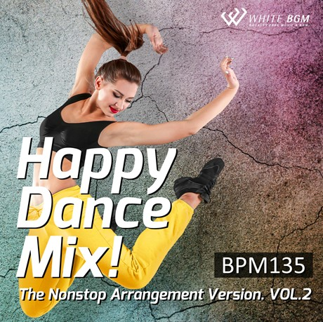 ハッピーダンスミックス! The Nonstop Arrangement Version. vol.2 -BPM135-(4104)