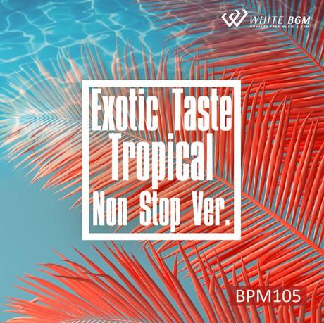 エキゾチックテイストトロピカル Non Stop Ver. -BPM105-(4136)