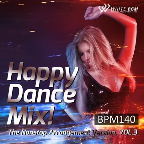 ハッピーダンスミックス! The Nonstop Arrangement Version. vol.3 -BPM140-(4142)